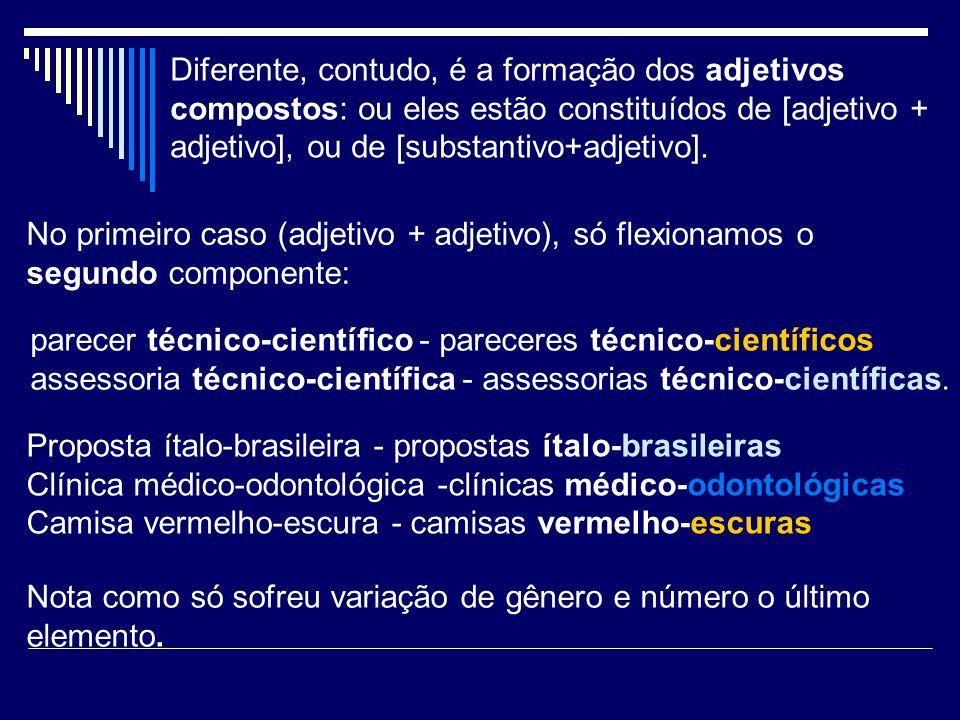 Diferente, contudo, é a formação dos adjetivos compostos: ou eles estão constituídos de [adjetivo + adjetivo], ou de [substantivo+adjetivo].